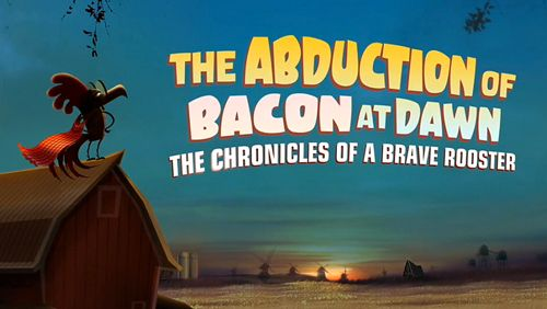 The abduction of bacon at dawn: The chronicles of a brave rooster
